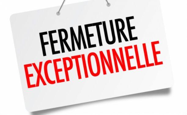 Fermeture Exceptionnelle !